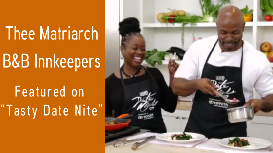 Thee Matriarch B&B innkeepers Rochelle Jamerson-Holmes and Fred Holmes appeared on BuzzFeed's Tasty Date Nite show for a lighthearted cooking competition.